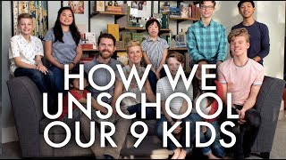 UNSCHOOLING EXPLAINED : Adventuring Family of 11