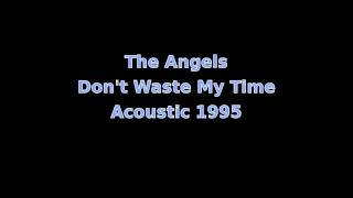 The Angels - Don't Waste My Time (Acoustic 1995)
