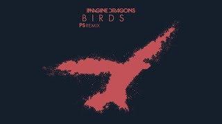 Imagine Dragons   Birds (PS Remix)
