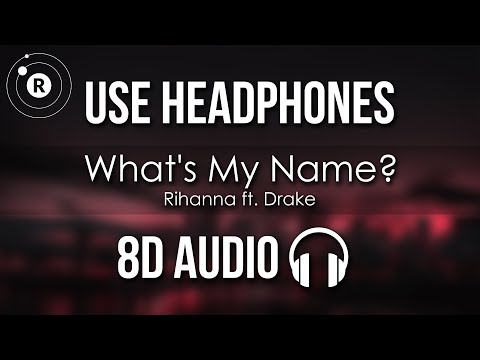 Rihanna ft. Drake - What's My Name? (8D AUDIO)