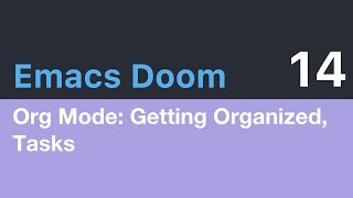 Emacs Doom E14: Org Mode, Getting Organized With Tasks