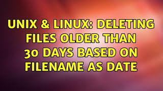 Unix & Linux: Deleting files older than 30 days based on filename as date (3 Solutions!!)
