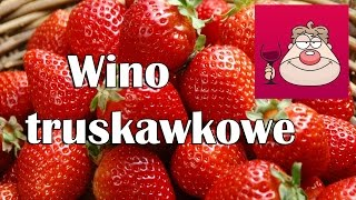 Wino truskawkowe - prosty przepis na zacny trunek :)
