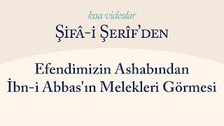Kısa Video: Efendimizin Ashabından İbn-i Abbas'ın Melekleri Görmesi