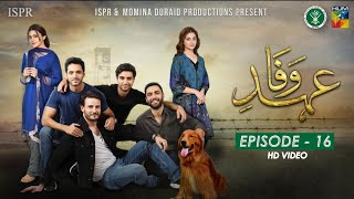 Ehd-e-Wafa is a 2019 Pakistani military drama television series co produced by Inter-Services Public Relations and Momina Duraid under MD Productions.It has an ensemble cast with Ahad Raza Mir, Ahmed Ali Akbar, Osman Khalid Butt, Wahaj Ali, Zara Noor Abbas, Vaneeza Ahmed and Hajra Yamin in pivot roles.  Cast Ahad Raza Mir as Saad Ahmed Ali Akbar as Sheharyar Osman Khalid Butt as Shah Zain Wahaj Ali as Shariq Alizeh Shah as Dua Zara Noor Abbas as Rani Hajra Yamin Vaneeza Ahmad as Saad's mother Mohammed Ahmed Komal Sajid as Saad's sister Faraz Inam as Saad's father   Directed By Muhammad Saife Hasan  Written By Mustafa Afridi  Produced By ISPR & Momina Duraid Production