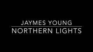 Northern Lights- Jaymes Young [Lyrics]