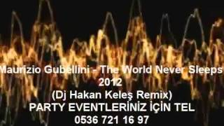 Maurizio Gubellini - The World Never Sleeps 2012 (Dj Hakan Keleş Remix)