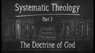 Systematic Theology Part 3 - The Doctrine of God