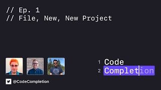 Code Completion Episode 1: File, New, New Project...