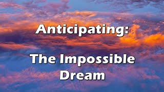 Anticipating the Impossible