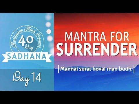 Mantra for Surrender - Mannai Surat   DAY 14 of 40 DAY SADHANA