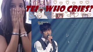 Tei - Who Cries? | 테이 - 누가 울어 ( immortal songs 2 ) _ REACTION