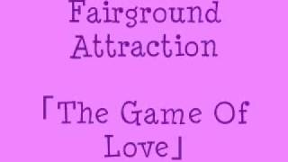 Fairground Attraction - The Game Of Love