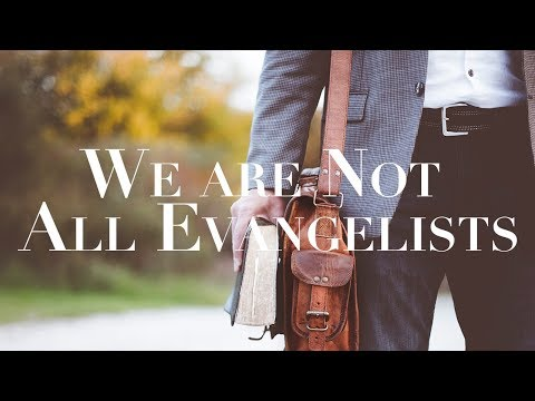 We Are Not All Evangelists