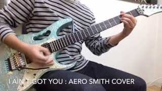 I Ain't Got You : AEROSMITH cover