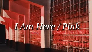 Pink - I Am Here (Lyrics)