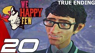 WE HAPPY FEW - Gameplay Walkthrough Part 20 - True Ending (Full Game) Ultra Settings