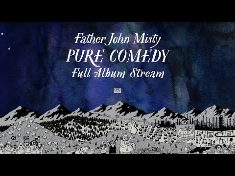 Father John Misty - Pure Comedy [FULL ALBUM STREAM]