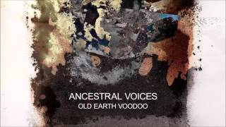 Ancestral Voices 'Old Earth Voodoo'
