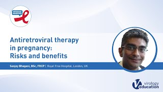 Antiretroviral therapy in pregnancy: Risks and benefits - Sanjay Bhagani, BSc, FRCP