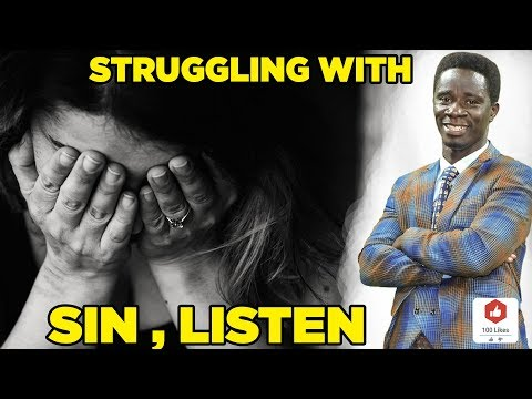 STRUGGLING WITH SIN, LISTEN TO THIS FROM EVANGELIST AKWASI AWUAH