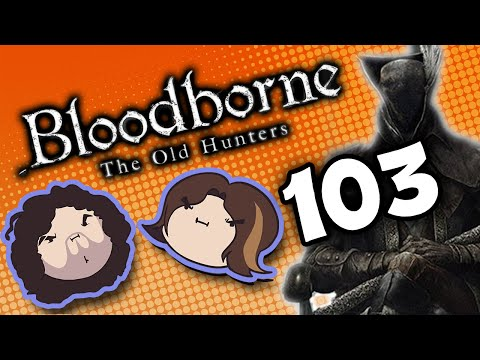 Bloodborne The Old Hunters: Overwhelming Odds - PART 103 - Game Grumps