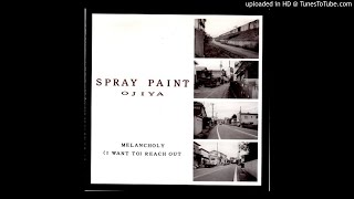 SPRAY PAINT - MELANCHOLY / (I WANT TO) REACH OUT  [1998] snuffy smile