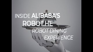 Inside Alibaba's Robot.He robot dining experience
