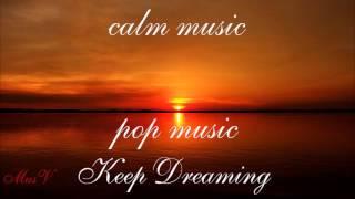 Спокойная популярная музыка. Keep Dreaming #MusV