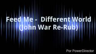 Feed Me - Different World (John War Re-Rub) FREE