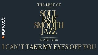 I Can't Take My Eyes Off You - The Best Soul RB Smooth Jazz - Denise King - PLAYaudio