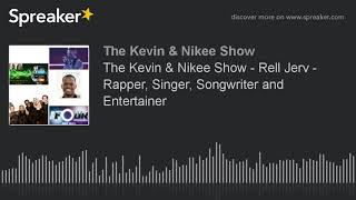 The Kevin  Nikee Show - Rell Jerv - Rapper, Singer, Songwriter and Entertainer