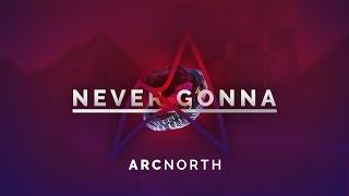 Arc North   Never Gonna (Radio Edit)