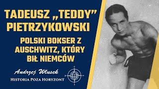 """Tadeusz """"Teddy"""" Pietrzykowski – polski bokser z Auschwitz, który bił Niemców #11"""