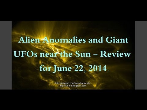 Alien Anomalies and Giant UFOs near the Sun – Review for June 22, 2014