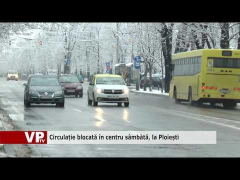 Circulație blocată în centru sâmbătă, la Ploiești
