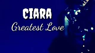 Ciara :  Greatest Love (lyrics)