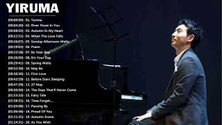 Riruma Greatest Hits 2018 || Best Songs Of Yiruma || Yiruma Piano Playlist