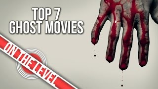 Top 7 Ghost Movies | Horror Or Not...As Long As There's A Ghost