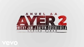 Anuel AA - Ayer 2 ft. J Balvin, Nicky Jam, Cosculluela, DJ Nelson (Lyric Video)