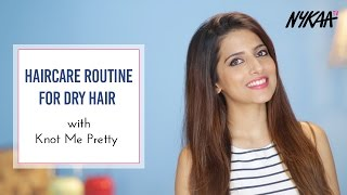 Haircare Routine For Dry Hair Ft. Knot Me Pretty | Fix Your Dry Hair Problem | Nykaa