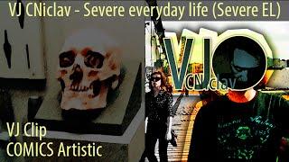 Video VJ CNiclav - Severe everyday life (Severe EL)