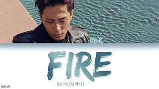 Sik-K (식케이) - 'FIRE' LYRICS [HAN|ROM|ENG COLOR CODED] 가사