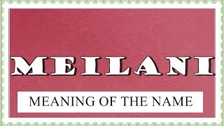 NAME MEILANI - FUN FACTS AND MEANING OF THE NAME