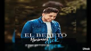Hicimos Click | El Bebeto |  2018