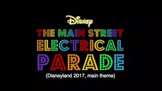 The Main Street Electrical Parade (Disneyland 2017 Main Theme)