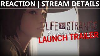 MY REACTION LIFE IS STRANGE EPISODE 5 LAUNCH TRAILER & LIVESTREAM DETAILS