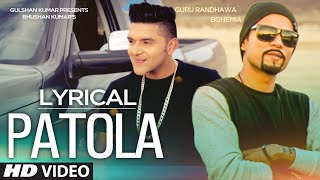 'Patola' Full Song with LYRICS | Guru Randhawa Feat. Bohemia