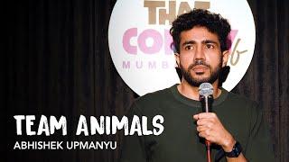 Team Animals - Stand-Up Comedy by Abhishek Upmanyu