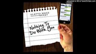 Klepto Magz Ft Nezzy - Nothing To Do With You